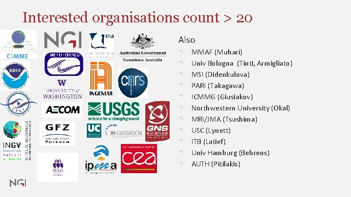 Interested organisations count > 20 Also MMAF (Muhari) Univ Bologna (Tinti, Armigliato) MSI (Didenkulova)