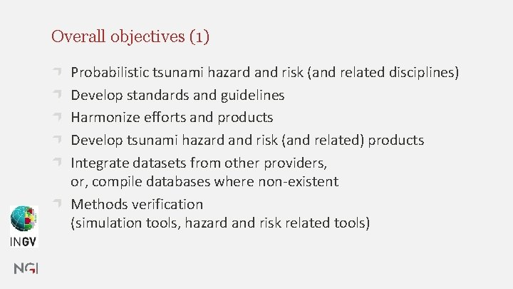 Overall objectives (1) Probabilistic tsunami hazard and risk (and related disciplines) Develop standards and