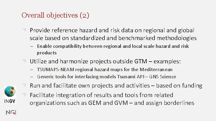 Overall objectives (2) Provide reference hazard and risk data on regional and global scale