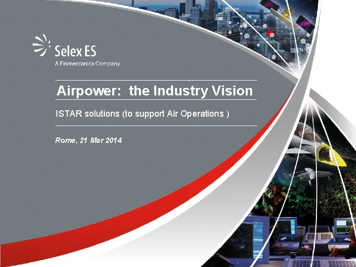 Airpower: the Industry Vision ISTAR solutions (to support Air Operations ) Rome, 21 Mar