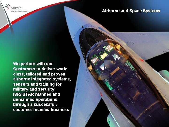 Airborne and Space Systems We partner with our Customers to deliver world class, tailored