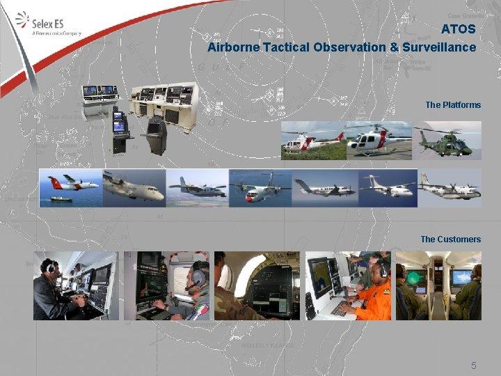 ATOS Airborne Tactical Observation & Surveillance The Platforms The Customers © Copyright Selex ES.