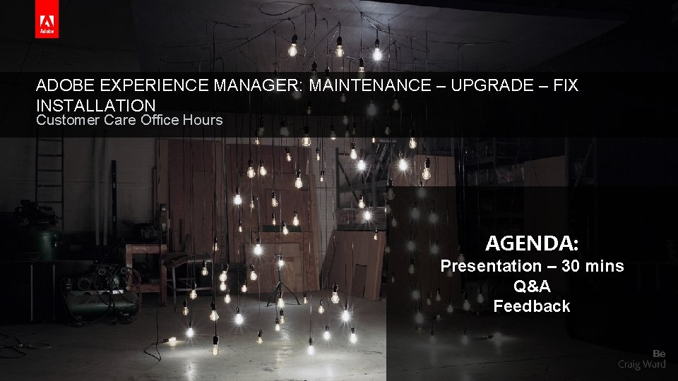 ADOBE EXPERIENCE MANAGER: MAINTENANCE – UPGRADE – FIX INSTALLATION Customer Care Office Hours AGENDA: