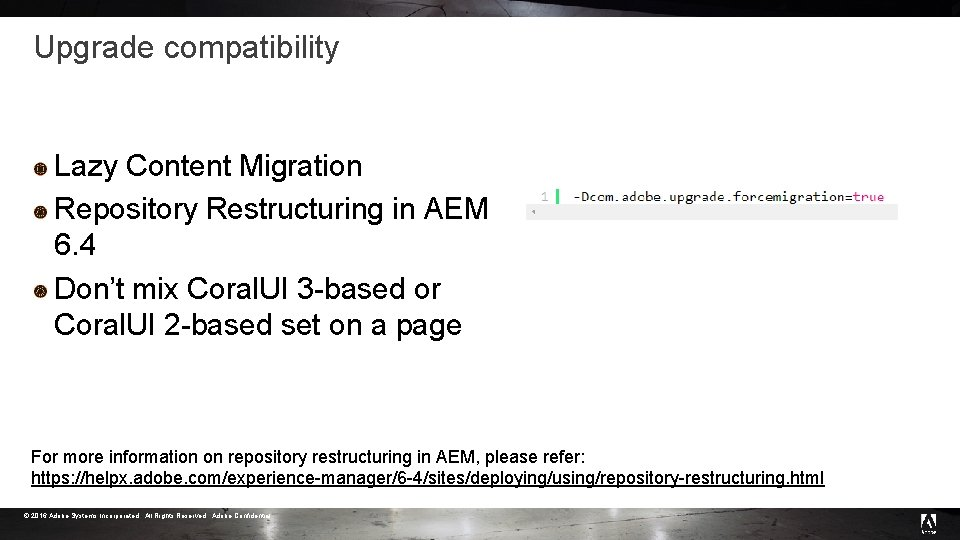 Upgrade compatibility Lazy Content Migration Repository Restructuring in AEM 6. 4 Don't mix Coral.