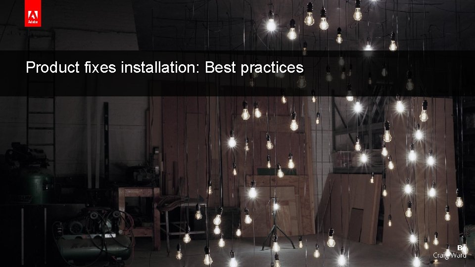 Product fixes installation: Best practices © 2016 Adobe Systems Incorporated. All Rights Reserved. Adobe