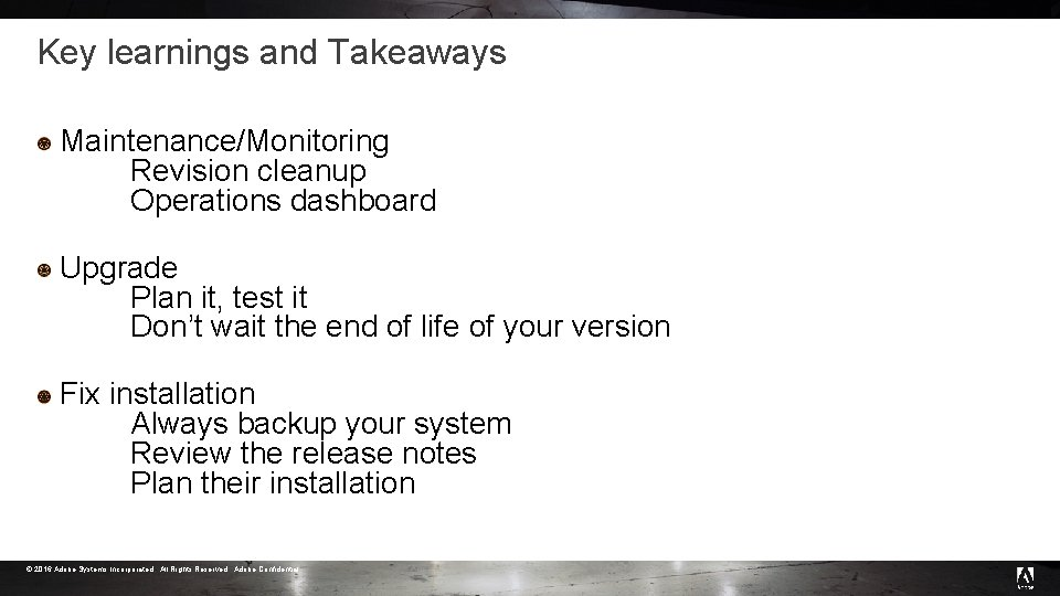 Key learnings and Takeaways Maintenance/Monitoring Revision cleanup Operations dashboard Upgrade Plan it, test it