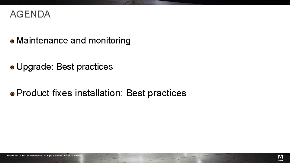 AGENDA Maintenance and monitoring Upgrade: Best practices Product fixes installation: Best practices © 2016