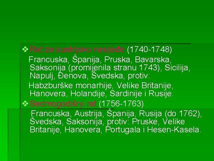 v Rat za austrijsko nasljeđe (1740 -1748) Francuska, Španija, Pruska, Bavarska, Saksonija (promijenila stranu