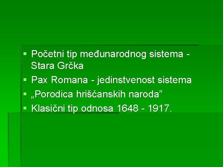 § Početni tip međunarodnog sistema Stara Grčka § Pax Romana - jedinstvenost sistema §