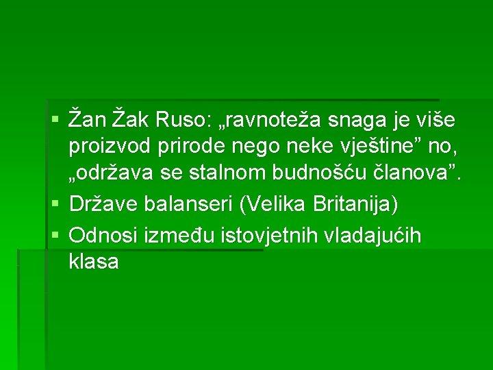 """§ Žan Žak Ruso: """"ravnoteža snaga je više proizvod prirode nego neke vještine"""" no,"""
