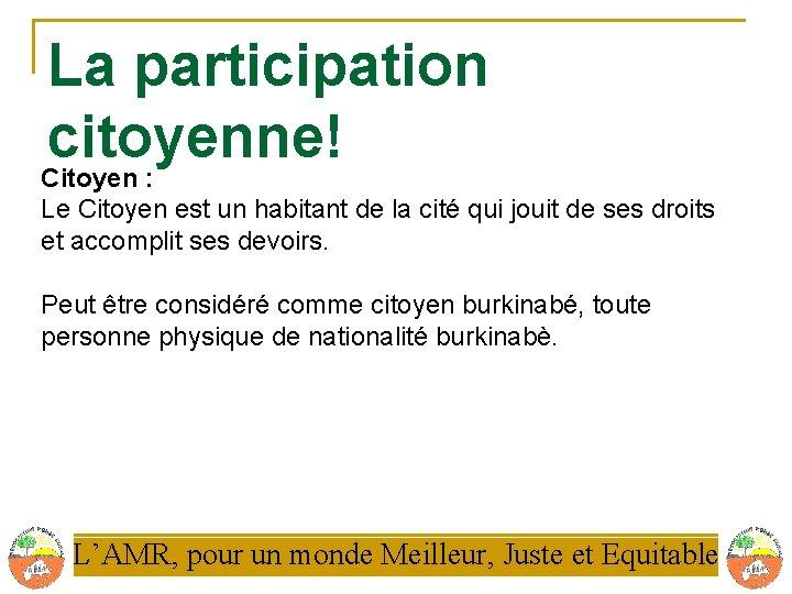 La participation citoyenne! Citoyen : Le Citoyen est un habitant de la cité qui