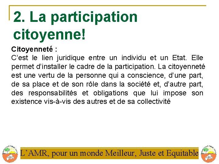 2. La participation citoyenne! Citoyenneté : C'est le lien juridique entre un individu et