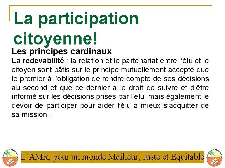 La participation citoyenne! Les principes cardinaux La redevabilité : la relation et le partenariat