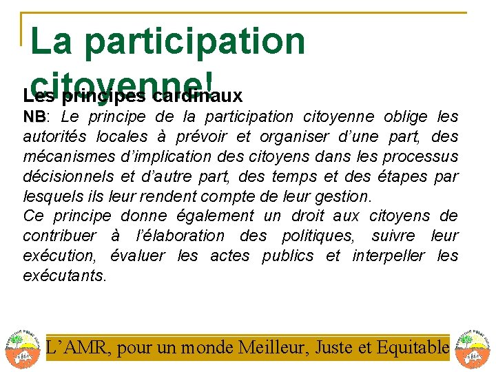 La participation citoyenne! Les principes cardinaux NB: NB Le principe de la participation citoyenne
