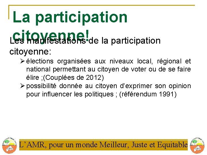 La participation citoyenne! Les manifestations de la participation citoyenne: Ø élections organisées aux niveaux