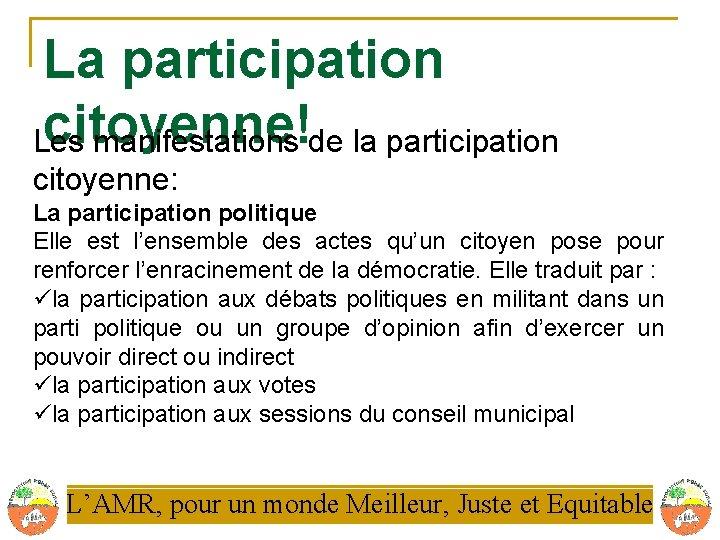 La participation citoyenne! Les manifestations de la participation citoyenne: La participation politique Elle est