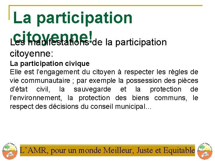 La participation citoyenne! Les manifestations de la participation citoyenne: La participation civique Elle est