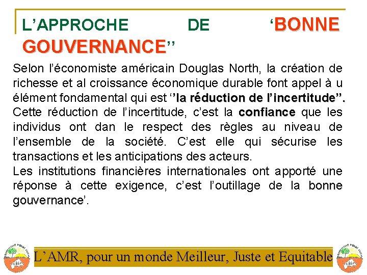 L'APPROCHE DE 'BONNE GOUVERNANCE'' Selon l'économiste américain Douglas North, la création de richesse et