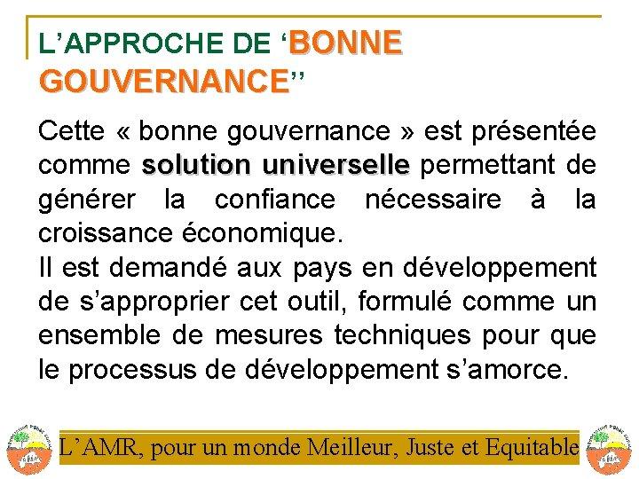 L'APPROCHE DE 'BONNE GOUVERNANCE'' Cette « bonne gouvernance » est présentée comme solution universelle