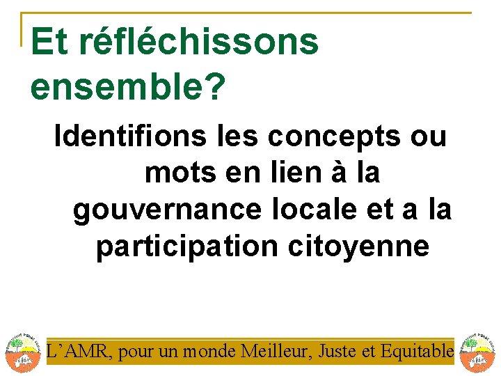 Et réfléchissons ensemble? Identifions les concepts ou mots en lien à la gouvernance locale