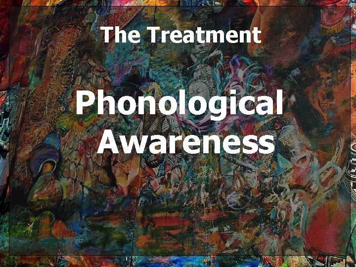 The Treatment Phonological Awareness