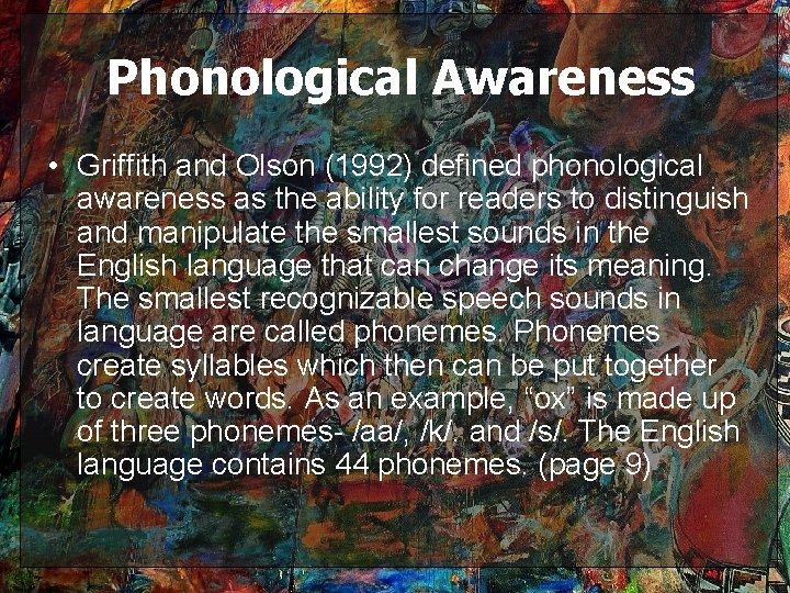 Phonological Awareness • Griffith and Olson (1992) defined phonological awareness as the ability for