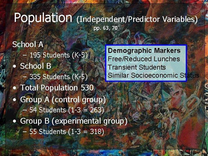 Population (Independent/Predictor Variables) pp. 63, 70 School A – 195 Students (K-5) • School