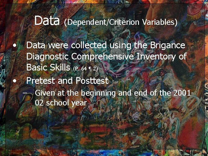 Data • • (Dependent/Criterion Variables) Data were collected using the Brigance Diagnostic Comprehensive Inventory