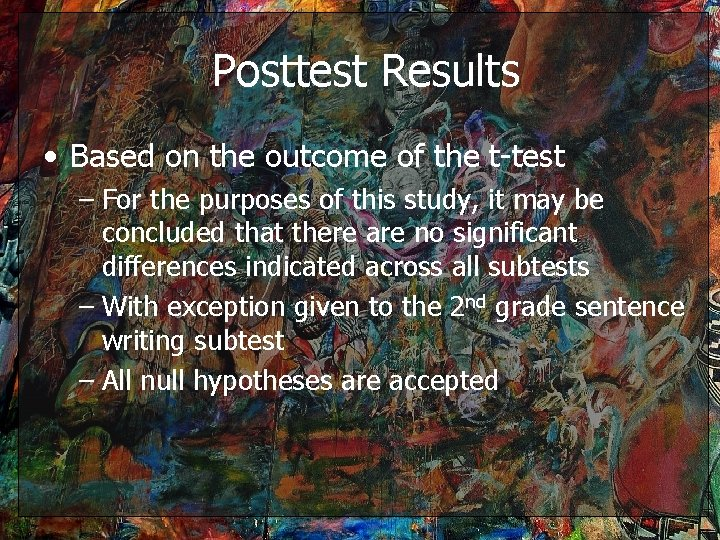 Posttest Results • Based on the outcome of the t-test – For the purposes