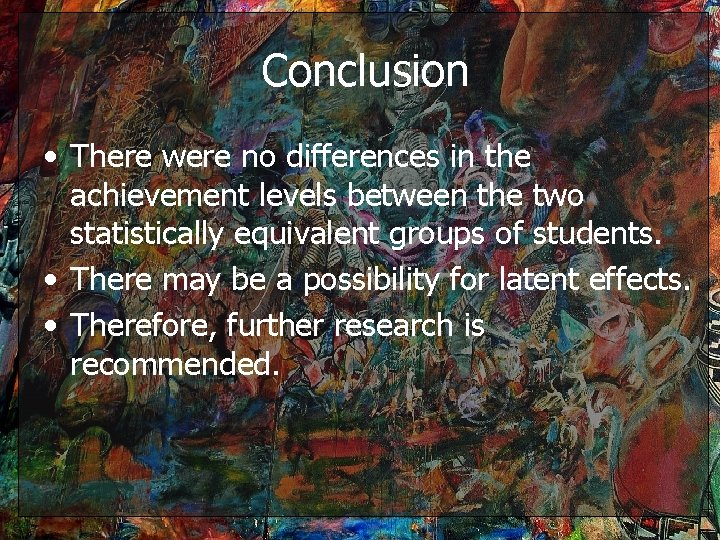 Conclusion • There were no differences in the achievement levels between the two statistically