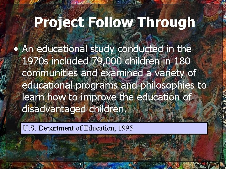 Project Follow Through • An educational study conducted in the 1970 s included 79,
