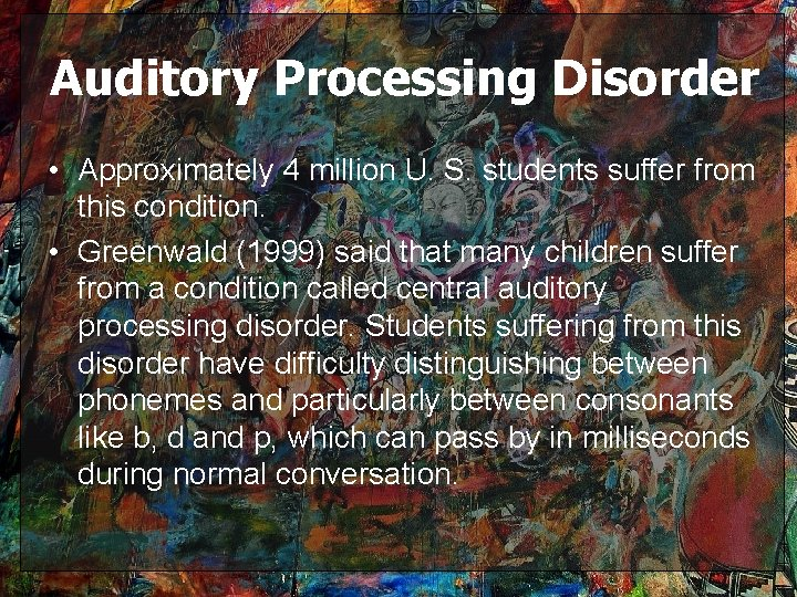 Auditory Processing Disorder • Approximately 4 million U. S. students suffer from this condition.