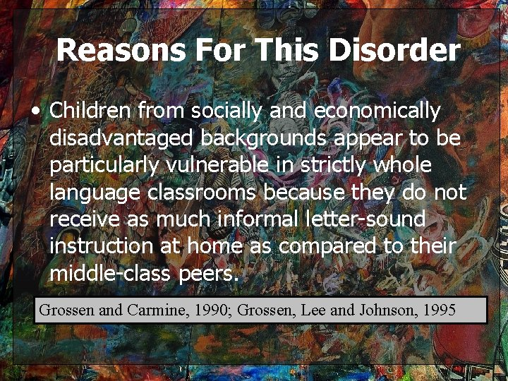 Reasons For This Disorder • Children from socially and economically disadvantaged backgrounds appear to