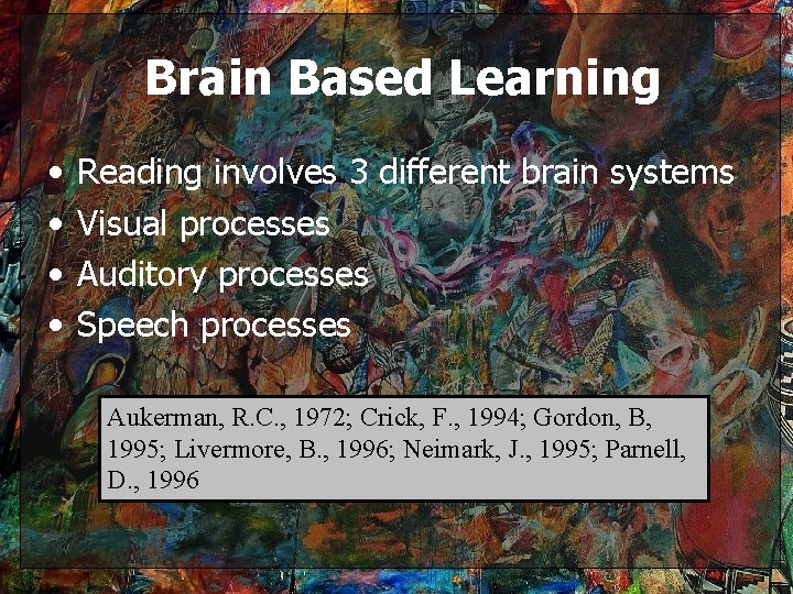 Brain Based Learning • • Reading involves 3 different brain systems Visual processes Auditory