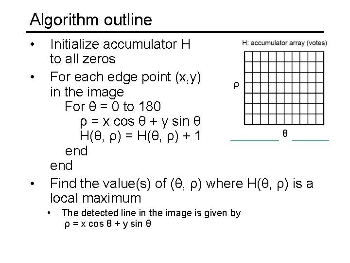 Algorithm outline • • • Initialize accumulator H to all zeros For each edge