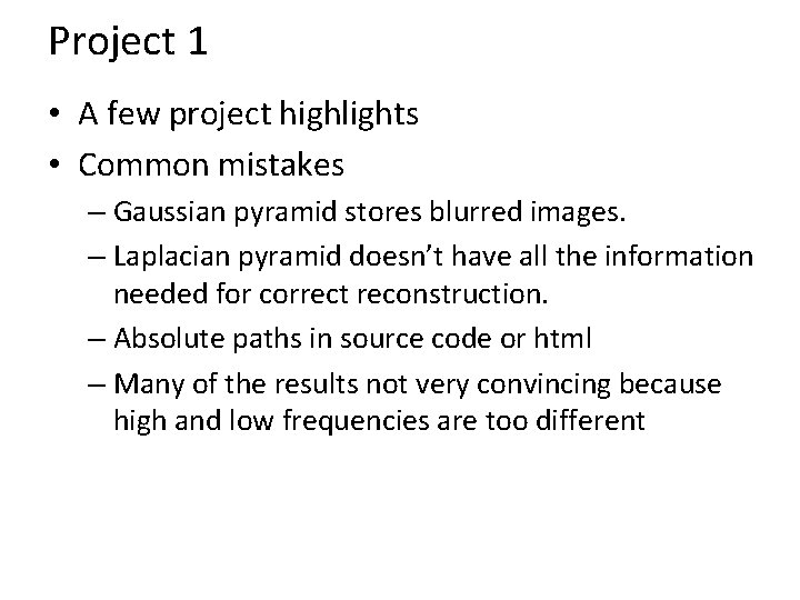 Project 1 • A few project highlights • Common mistakes – Gaussian pyramid stores