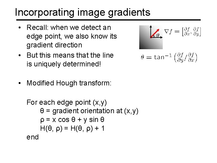 Incorporating image gradients • Recall: when we detect an edge point, we also know