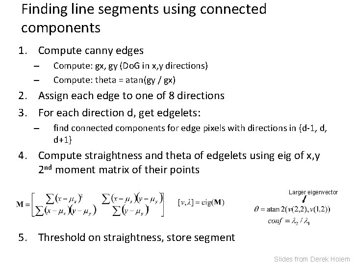 Finding line segments using connected components 1. Compute canny edges – – Compute: gx,