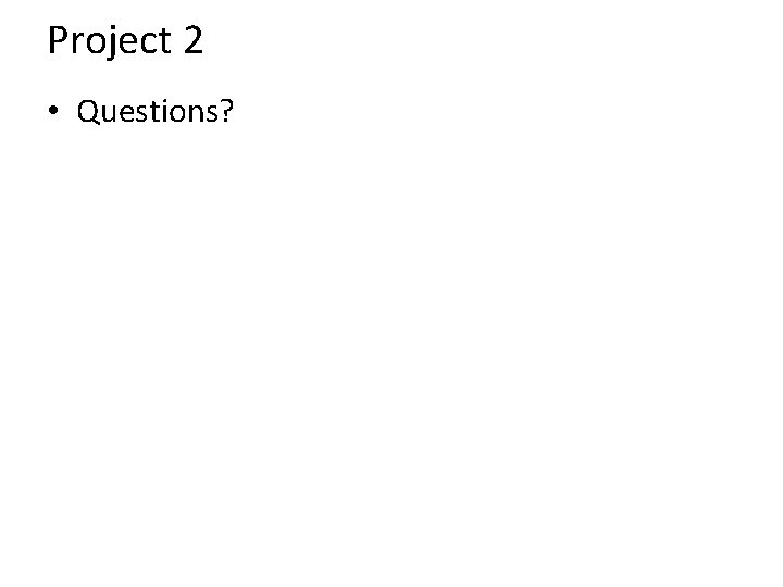 Project 2 • Questions?
