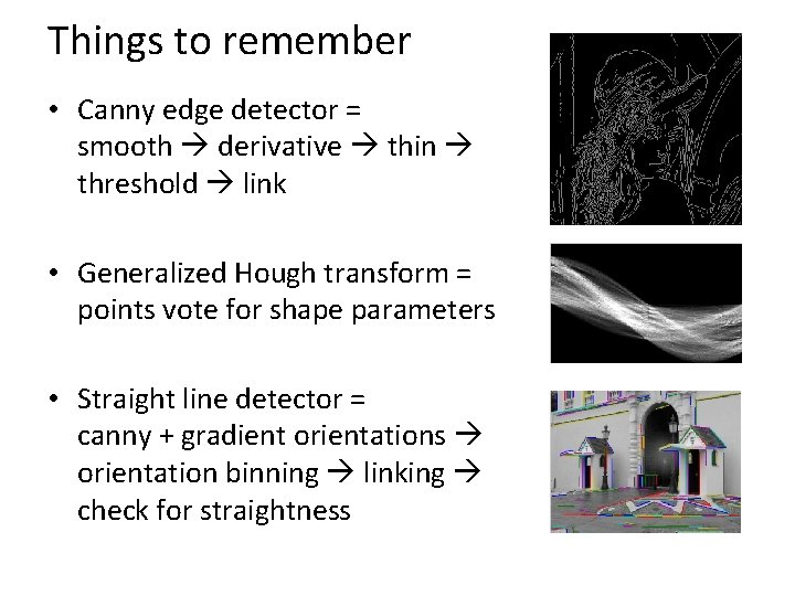 Things to remember • Canny edge detector = smooth derivative thin threshold link •