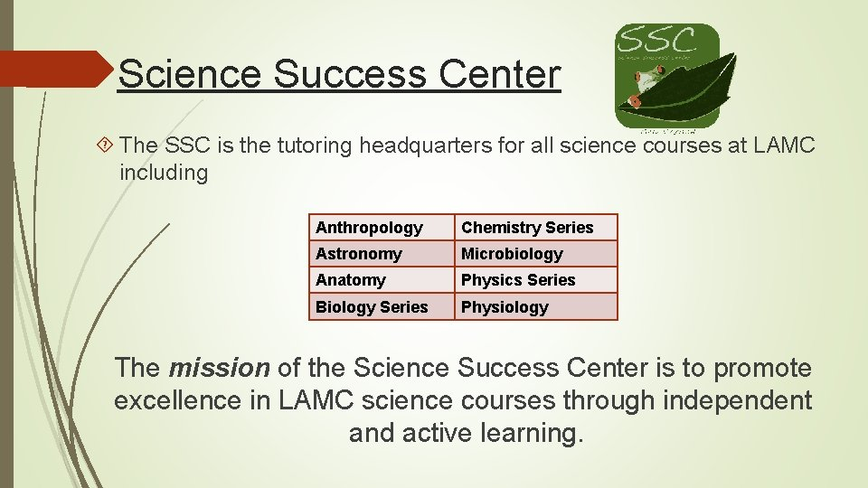 Science Success Center The SSC is the tutoring headquarters for all science courses at