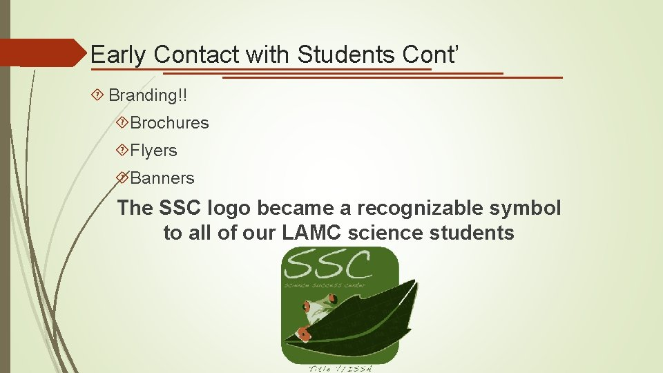 Early Contact with Students Cont' Branding!! Brochures Flyers Banners The SSC logo became a
