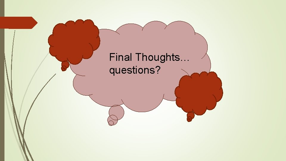 Final Thoughts… questions?