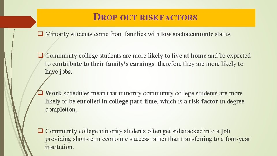DROP OUT RISK FACTORS q Minority students come from families with low socioeconomic status.