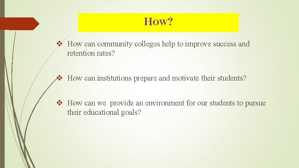 HOW? v How can community colleges help to improve success and retention rates? v