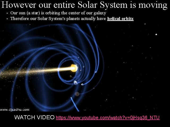 However our entire Solar System is moving - Our sun (a star) is orbiting