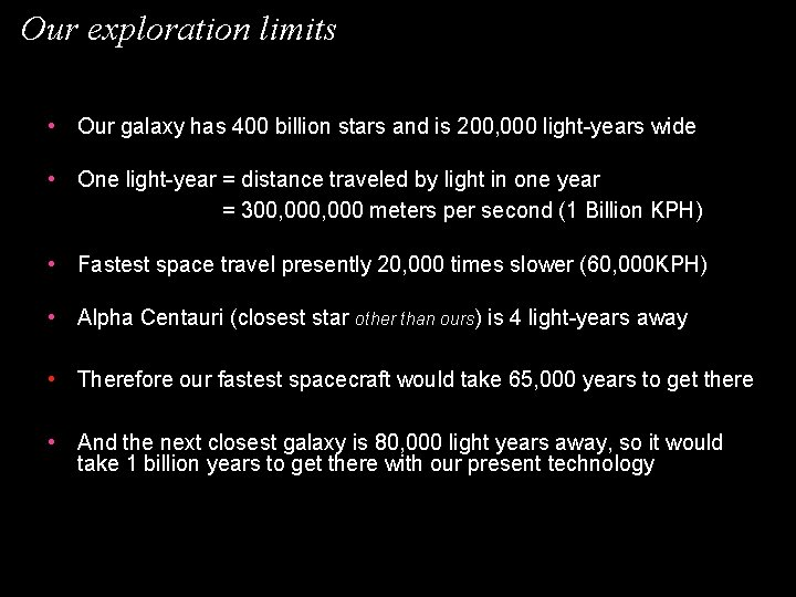 Our exploration limits • Our galaxy has 400 billion stars and is 200, 000
