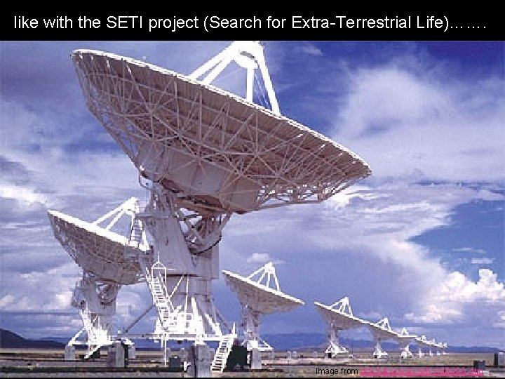 like with the SETI project (Search for Extra-Terrestrial Life)……. Image from http: //abscicon. seti.