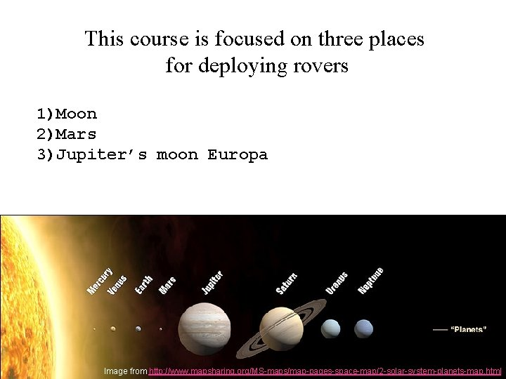 This course is focused on three places for deploying rovers 1)Moon 2)Mars 3)Jupiter's moon