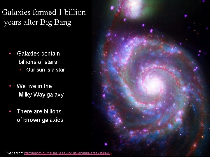 Galaxies formed 1 billion years after Big Bang • Galaxies contain billions of stars
